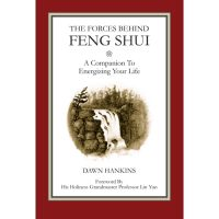 The Forces Behind Feng Shui – A Companion To Energizing Your Life